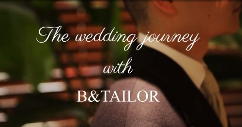 The wedding journey with B&TAILOR